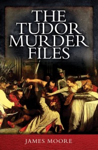 Moore The Tudor Murder Files